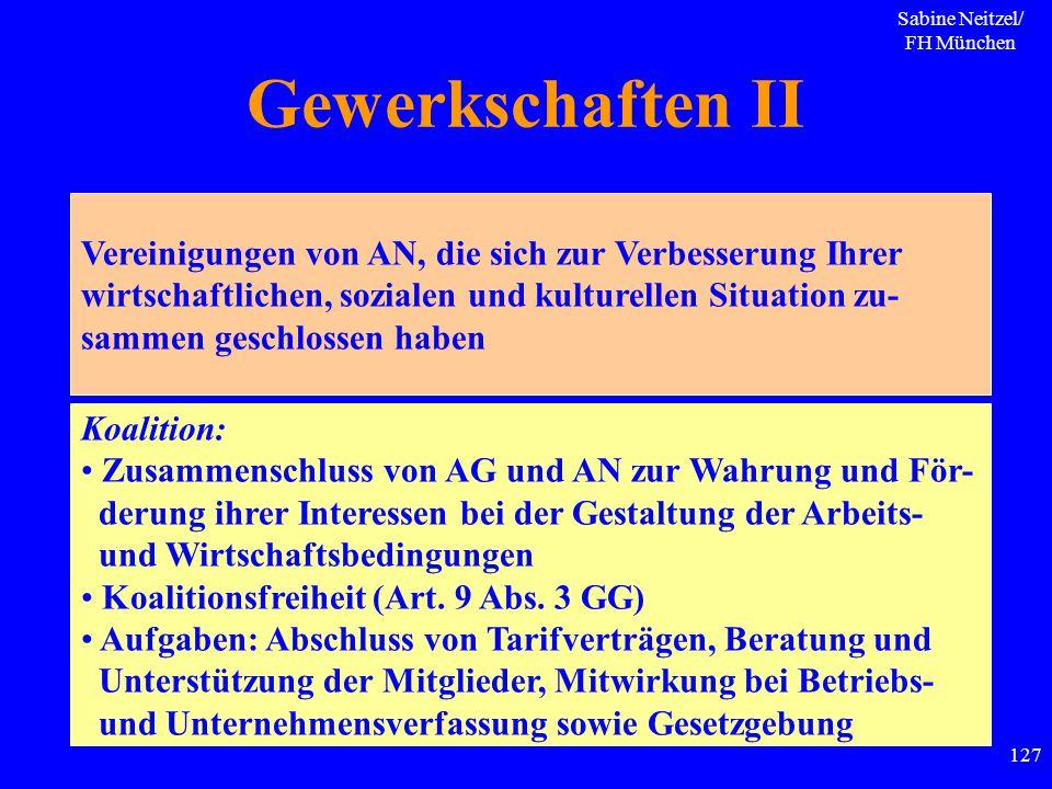 Sabine Neitzel/ FH München 127 Gewerkschaften II Vereinigungen von AN, die sich zur Verbesserung Ihrer wirtschaftlichen, sozialen und kulturellen Situ