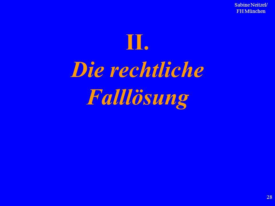Sabine Neitzel/ FH München 28 II. Die rechtliche Falllösung