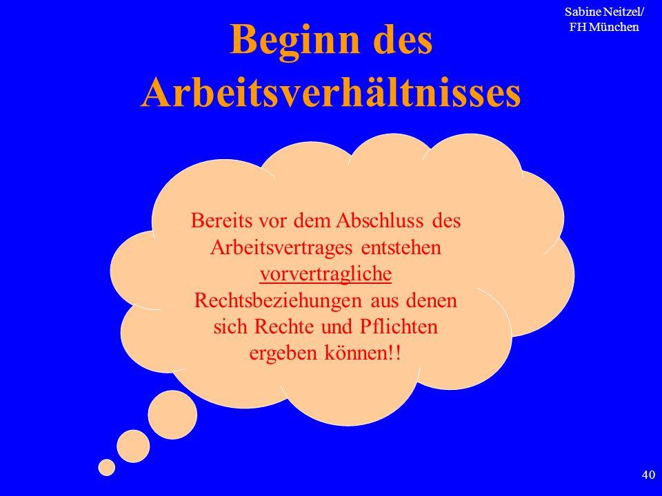 Sabine Neitzel/ FH München 40 Beginn des Arbeitsverhältnisses Bereits vor dem Abschluss des Arbeitsvertrages entstehen vorvertragliche Rechtsbeziehung