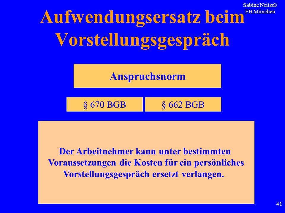 Sabine Neitzel/ FH München 41 Aufwendungsersatz beim Vorstellungsgespräch Der Arbeitnehmer kann unter bestimmten Voraussetzungen die Kosten für ein pe