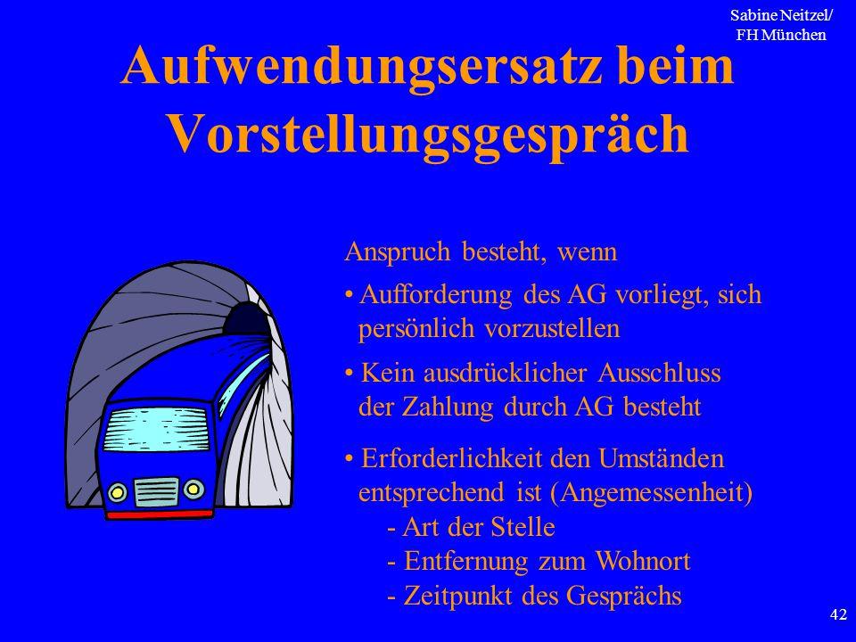 Sabine Neitzel/ FH München 42 Aufwendungsersatz beim Vorstellungsgespräch Anspruch besteht, wenn Aufforderung des AG vorliegt, sich persönlich vorzust