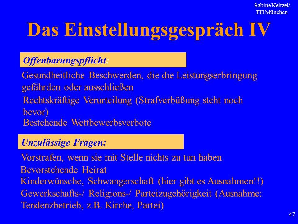 Sabine Neitzel/ FH München 47 Das Einstellungsgespräch IV Offenbarungspflicht: Gesundheitliche Beschwerden, die die Leistungserbringung gefährden oder