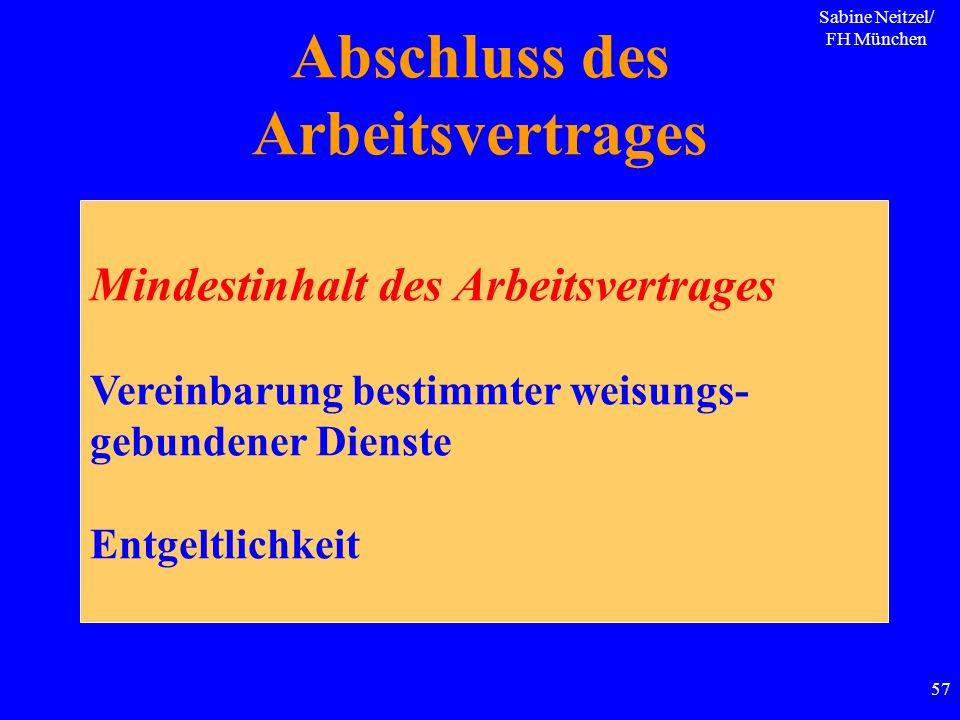 Sabine Neitzel/ FH München 57 Abschluss des Arbeitsvertrages Mindestinhalt des Arbeitsvertrages Vereinbarung bestimmter weisungs- gebundener Dienste E