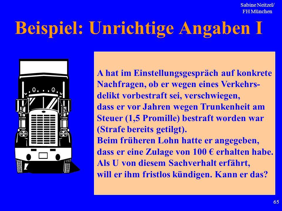 Sabine Neitzel/ FH München 65 Beispiel: Unrichtige Angaben I A hat im Einstellungsgespräch auf konkrete Nachfragen, ob er wegen eines Verkehrs- delikt