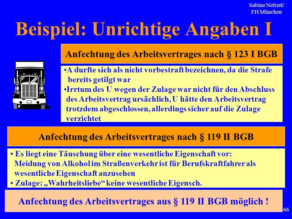 Sabine Neitzel/ FH München 66 Beispiel: Unrichtige Angaben I Anfechtung des Arbeitsvertrages nach § 123 I BGB Anfechtung des Arbeitsvertrages nach § 1