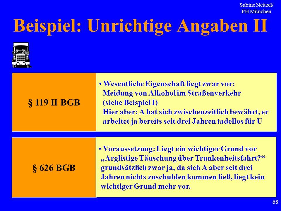 Sabine Neitzel/ FH München 68 Beispiel: Unrichtige Angaben II § 119 II BGB Wesentliche Eigenschaft liegt zwar vor: Meidung von Alkohol im Straßenverke