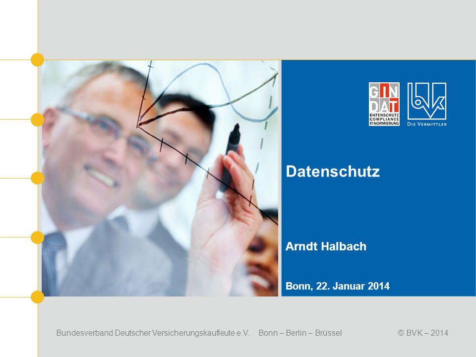 Bundesverband Deutscher Versicherungskaufleute e.V. Bonn – Berlin – Brüssel© BVK – 2014 Datenschutz Arndt Halbach Bonn, 22. Januar 2014