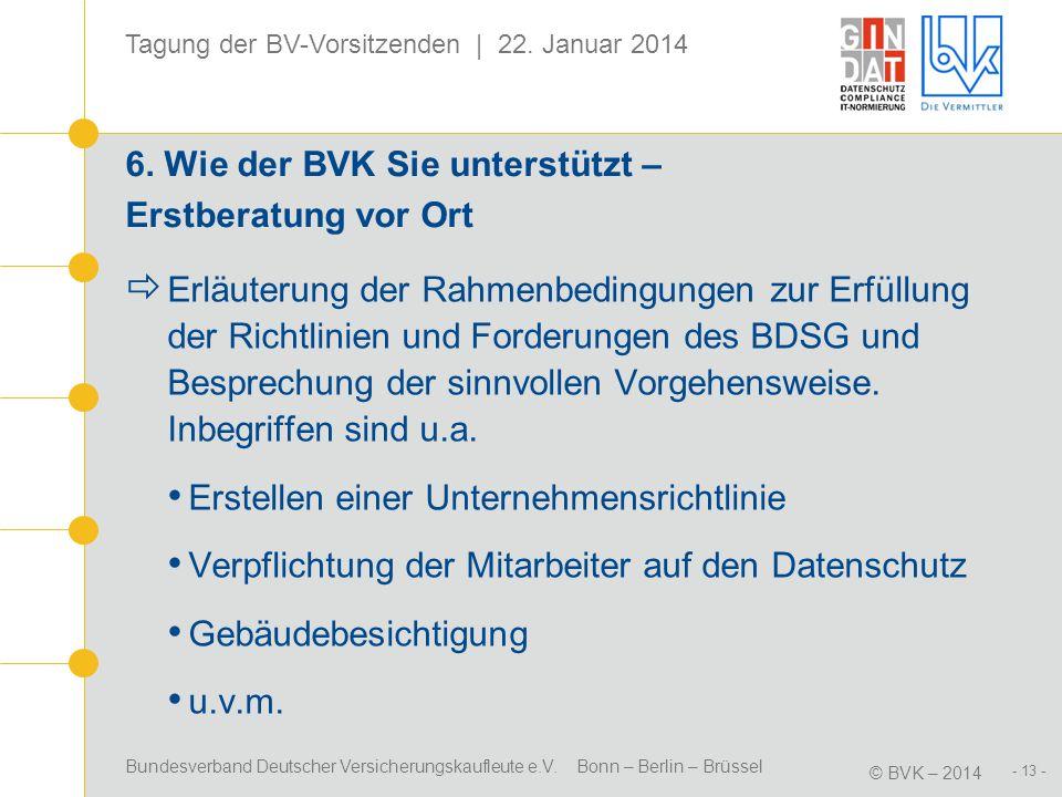 Bundesverband Deutscher Versicherungskaufleute e.V. Bonn – Berlin – Brüssel © BVK – 2014 Tagung der BV-Vorsitzenden | 22. Januar 2014 - 13 - 6. Wie de