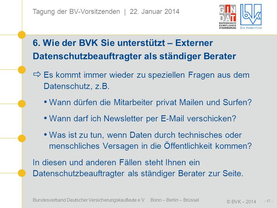 Bundesverband Deutscher Versicherungskaufleute e.V. Bonn – Berlin – Brüssel © BVK – 2014 Tagung der BV-Vorsitzenden | 22. Januar 2014 - 17 - 6. Wie de