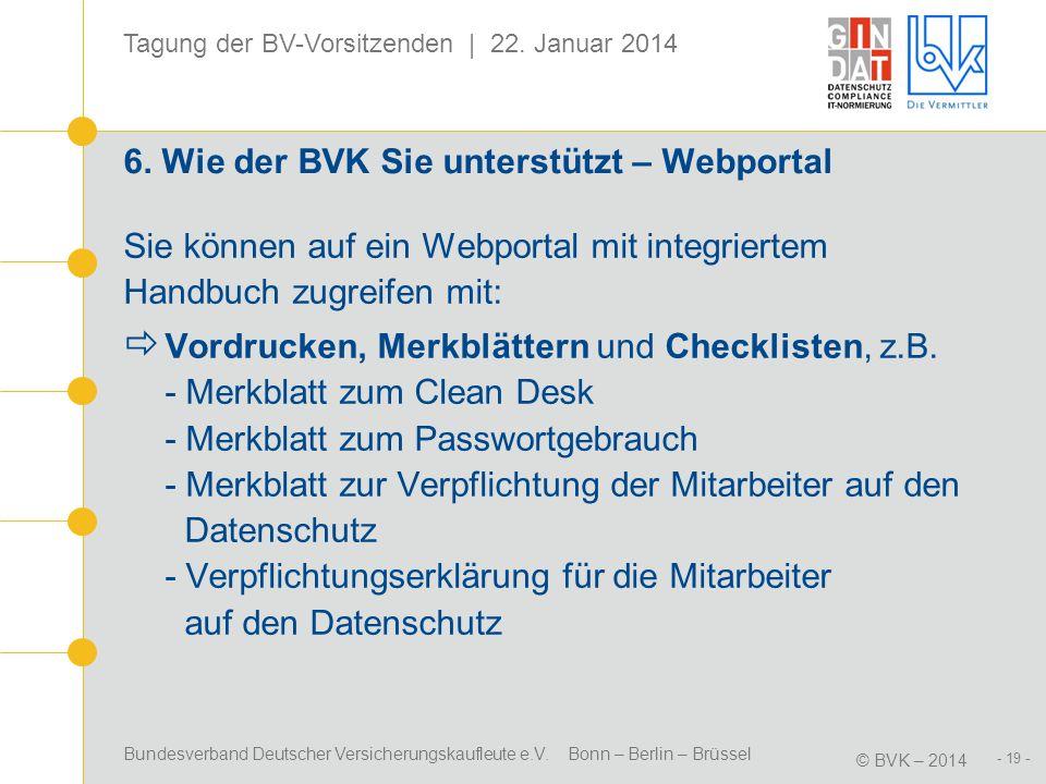 Bundesverband Deutscher Versicherungskaufleute e.V. Bonn – Berlin – Brüssel © BVK – 2014 Tagung der BV-Vorsitzenden | 22. Januar 2014 - 19 - 6. Wie de