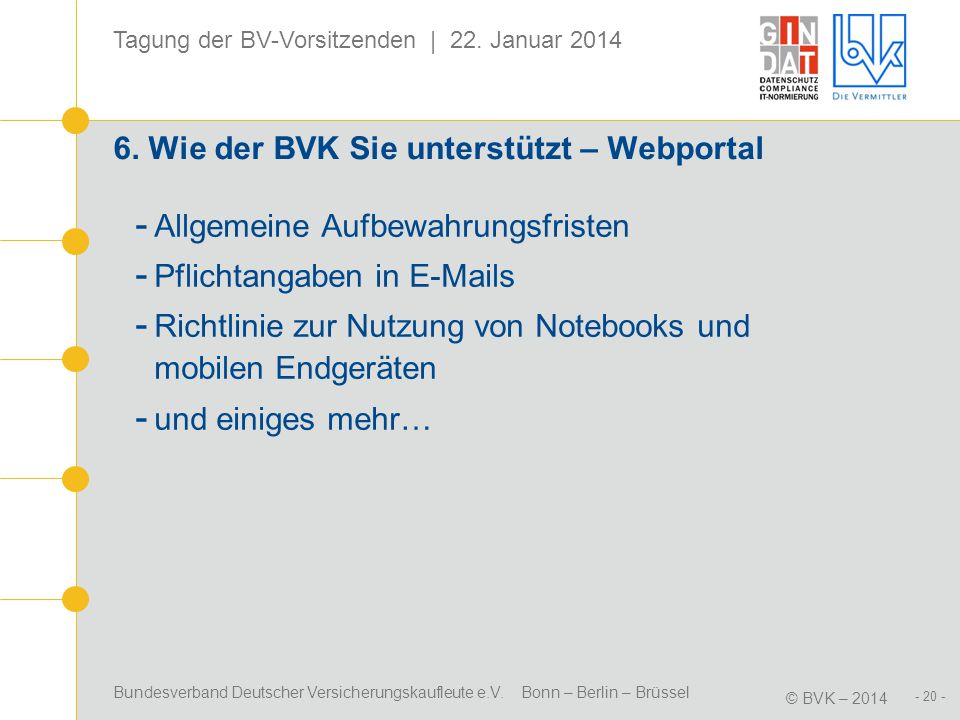 Bundesverband Deutscher Versicherungskaufleute e.V. Bonn – Berlin – Brüssel © BVK – 2014 Tagung der BV-Vorsitzenden | 22. Januar 2014 - 20 - 6. Wie de