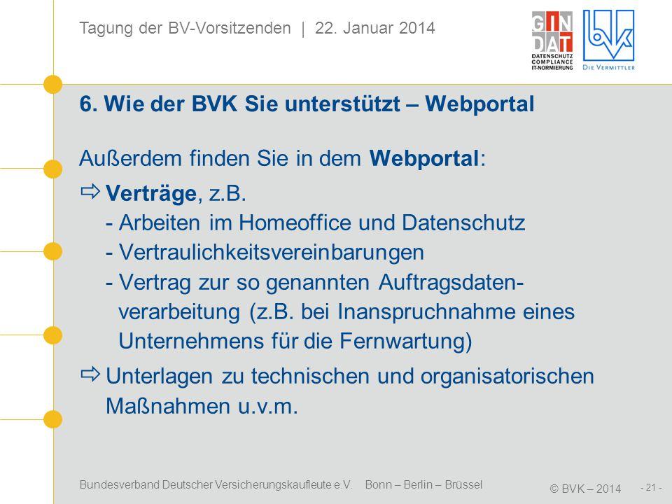 Bundesverband Deutscher Versicherungskaufleute e.V. Bonn – Berlin – Brüssel © BVK – 2014 Tagung der BV-Vorsitzenden | 22. Januar 2014 - 21 - 6. Wie de