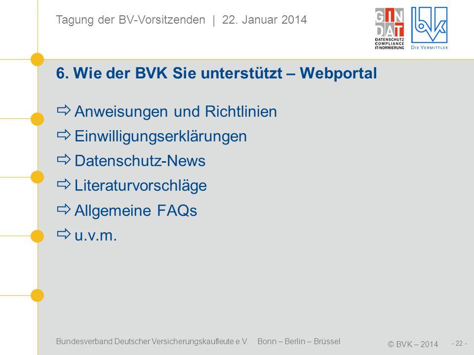 Bundesverband Deutscher Versicherungskaufleute e.V. Bonn – Berlin – Brüssel © BVK – 2014 Tagung der BV-Vorsitzenden | 22. Januar 2014 - 22 - 6. Wie de