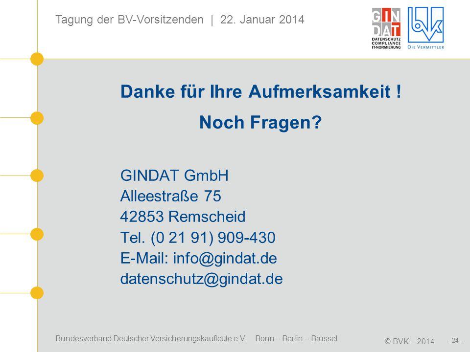 Bundesverband Deutscher Versicherungskaufleute e.V. Bonn – Berlin – Brüssel © BVK – 2014 Tagung der BV-Vorsitzenden | 22. Januar 2014 - 24 - Danke für
