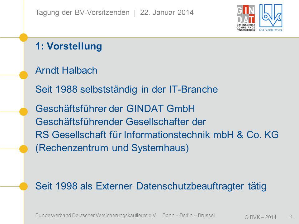 Bundesverband Deutscher Versicherungskaufleute e.V. Bonn – Berlin – Brüssel © BVK – 2014 Tagung der BV-Vorsitzenden | 22. Januar 2014 - 3 - 1: Vorstel