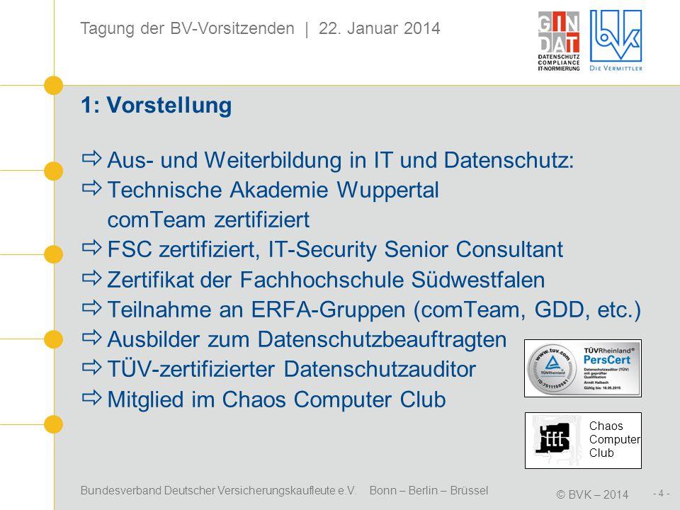Bundesverband Deutscher Versicherungskaufleute e.V. Bonn – Berlin – Brüssel © BVK – 2014 Tagung der BV-Vorsitzenden | 22. Januar 2014 - 4 - 1: Vorstel