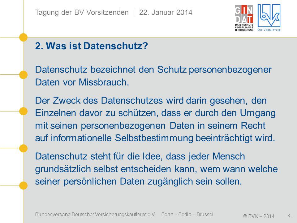 Bundesverband Deutscher Versicherungskaufleute e.V. Bonn – Berlin – Brüssel © BVK – 2014 Tagung der BV-Vorsitzenden | 22. Januar 2014 - 8 - 2. Was ist