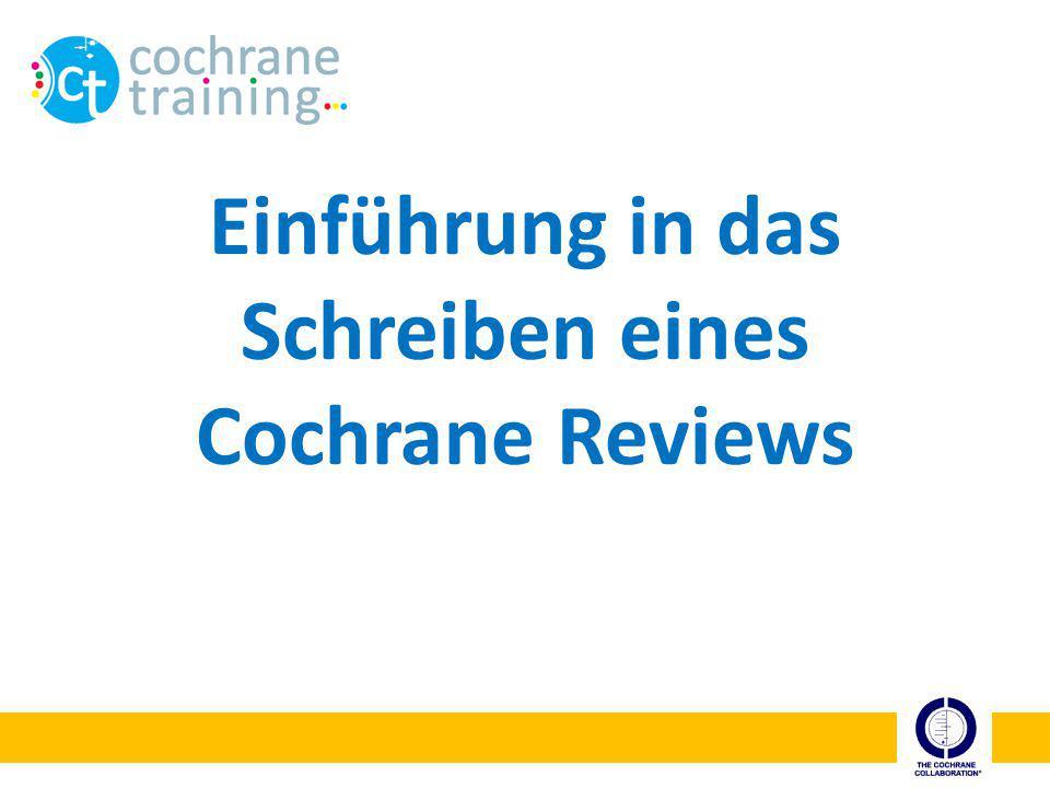 Übersicht Vorstellen der Cochrane Collaboration Ziele und Struktur von Cochrane Reviews Logistik beim Schreiben eines Reviews