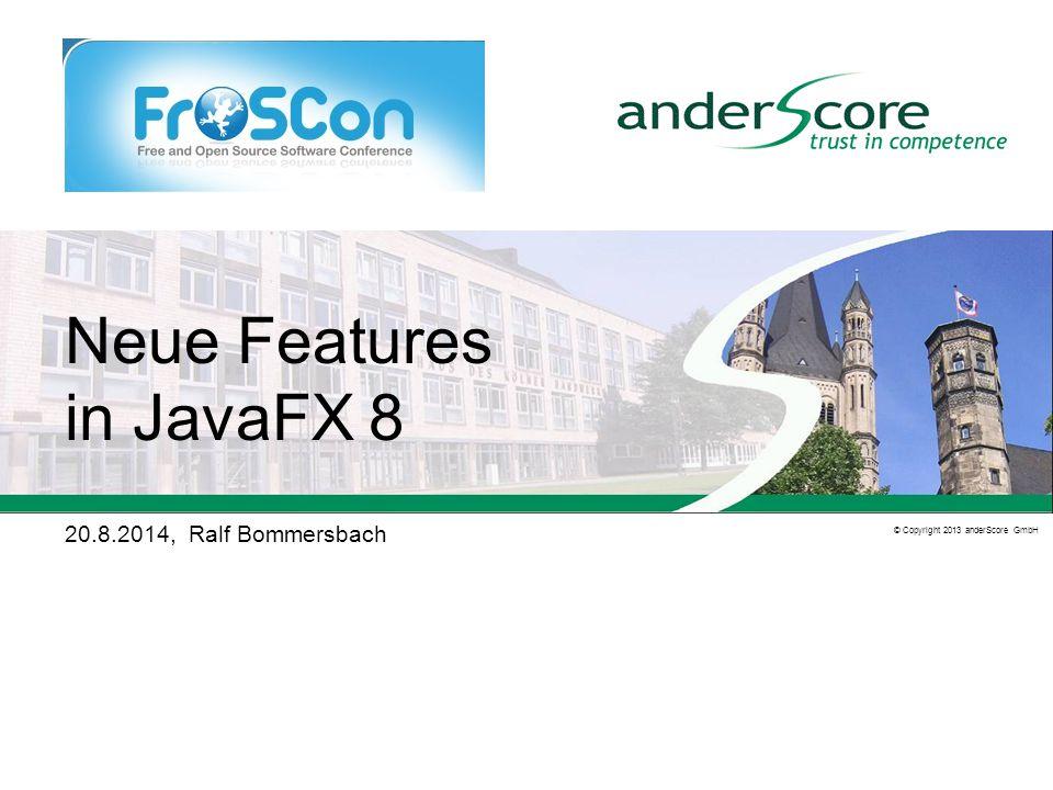 09.01.2015 2 anderScore GmbH Frankenwerft 35 50667 Köln Ralf Bommersbach Neue Features in JavaFX 8 Inhalt 1.