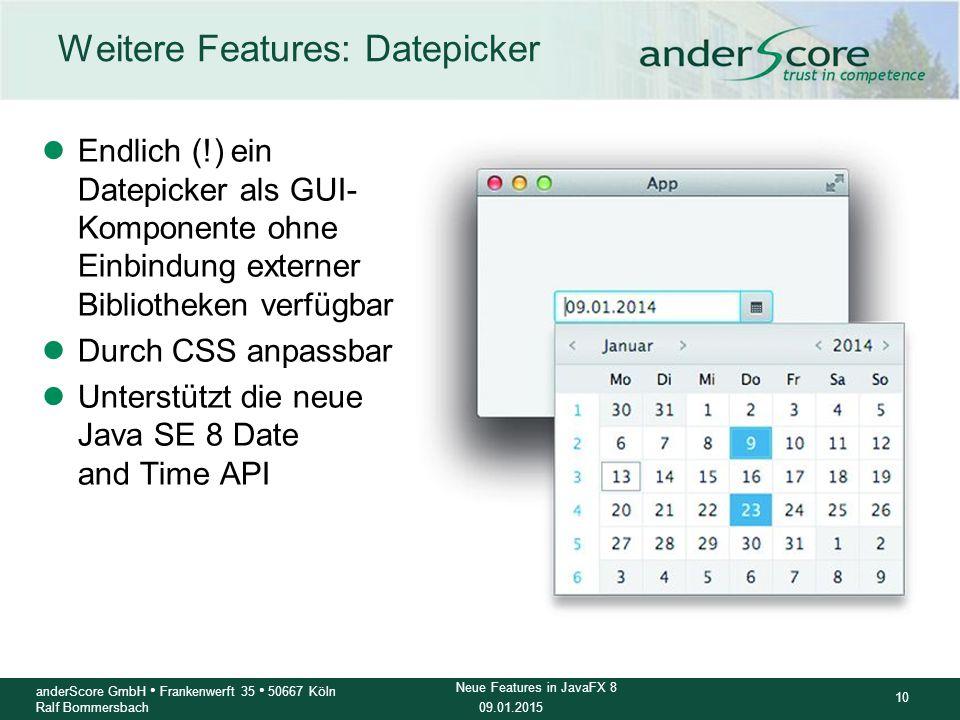 09.01.2015 10 anderScore GmbH Frankenwerft 35 50667 Köln Ralf Bommersbach Neue Features in JavaFX 8 Weitere Features: Datepicker lEndlich (!) ein Date