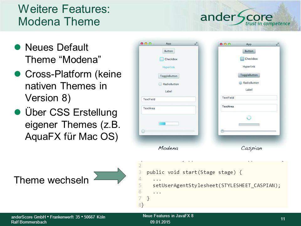 09.01.2015 11 anderScore GmbH Frankenwerft 35 50667 Köln Ralf Bommersbach Neue Features in JavaFX 8 Weitere Features: Modena Theme lNeues Default Them