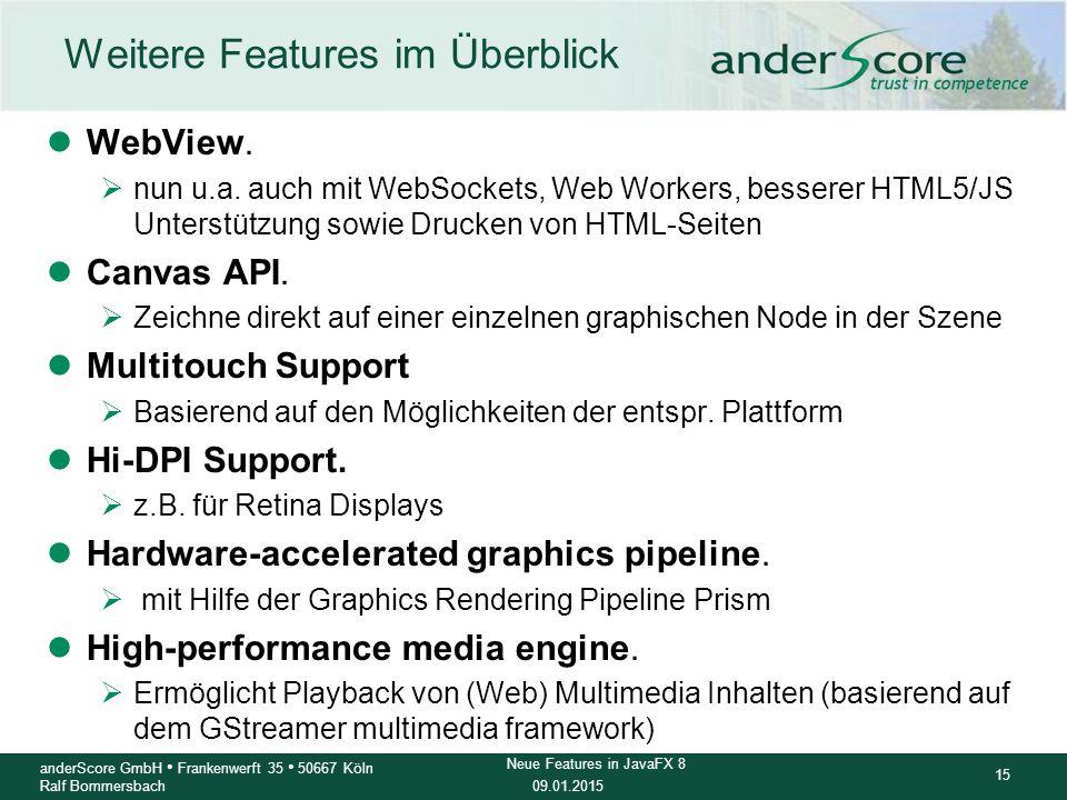 09.01.2015 15 anderScore GmbH Frankenwerft 35 50667 Köln Ralf Bommersbach Neue Features in JavaFX 8 Weitere Features im Überblick lWebView.  nun u.a.