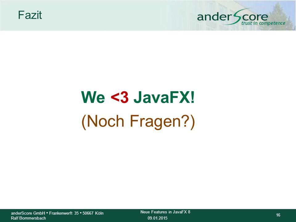 09.01.2015 16 anderScore GmbH Frankenwerft 35 50667 Köln Ralf Bommersbach Neue Features in JavaFX 8 Fazit We <3 JavaFX! (Noch Fragen?)