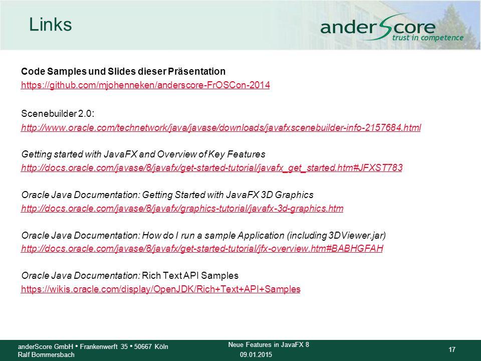 09.01.2015 17 anderScore GmbH Frankenwerft 35 50667 Köln Ralf Bommersbach Neue Features in JavaFX 8 Links Code Samples und Slides dieser Präsentation