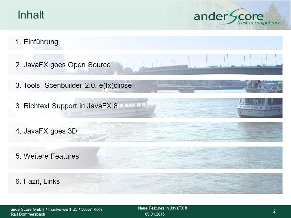 09.01.2015 3 anderScore GmbH Frankenwerft 35 50667 Köln Ralf Bommersbach Neue Features in JavaFX 8 Einführung: Über mich lSoftware Engineer (Dipl.-Inf.) bei der anderScore GmbH in Köln.
