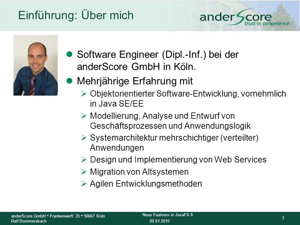 09.01.2015 14 anderScore GmbH Frankenwerft 35 50667 Köln Ralf Bommersbach Neue Features in JavaFX 8 Weitere Features: Swing & JavaFX finden zueinander lJFXPanel (seit JavaFX 2)  Swing-Komponente um JavaFX Views in Swing zu integrien lSwingNode (seit JavaFX 8)  um Swing-Inhalte in eine JavaFX-Umgebung integrieren lNicht vergessen(!)  Swing Event Dispatch Thread und JavaFX Applikation Thread synchronisieren: 1234567812345678 Label labelFX = new Label( JavaFX Label ); JButton buttonSwing = new JButton( Swing Button ); button.addActionListener(event -> { Platform.runLater(() -> labelFX.setText( Swing aktualisiert JavaFX )); });