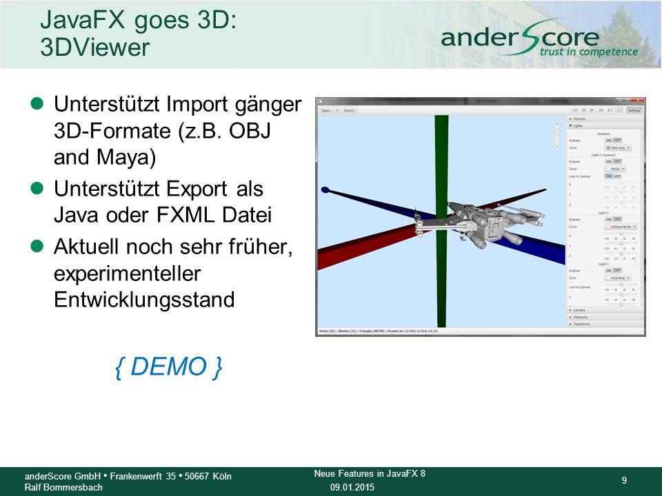 09.01.2015 9 anderScore GmbH Frankenwerft 35 50667 Köln Ralf Bommersbach Neue Features in JavaFX 8 JavaFX goes 3D: 3DViewer lUnterstützt Import gänger