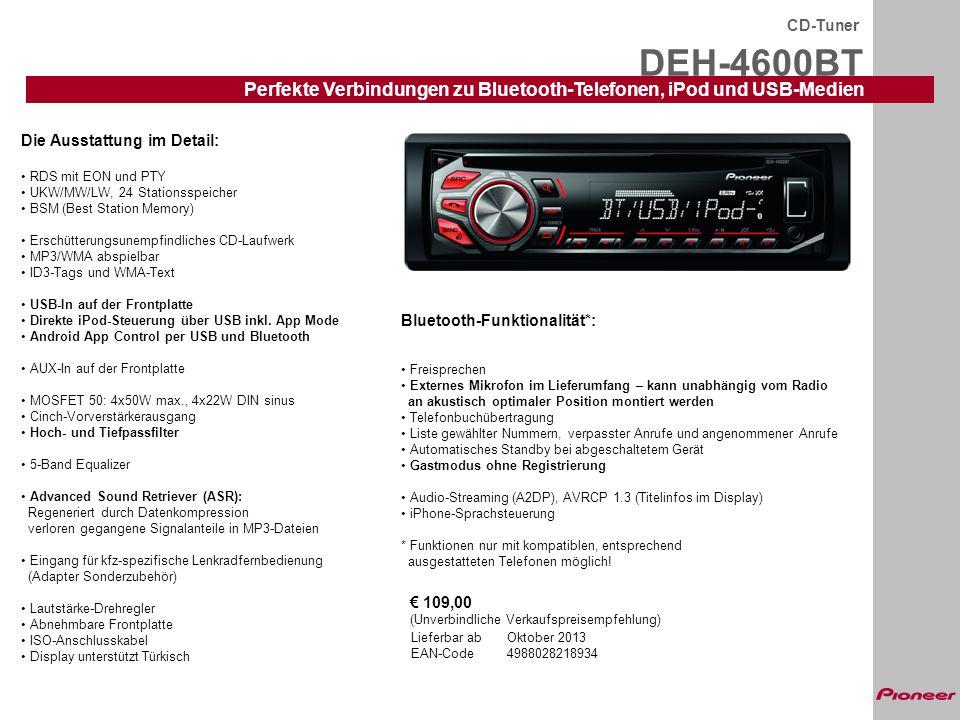 DEH-4600BT CD-Tuner Perfekte Verbindungen zu Bluetooth-Telefonen, iPod und USB-Medien Lieferbar ab Oktober 2013 EAN-Code 4988028218934 Die Ausstattung