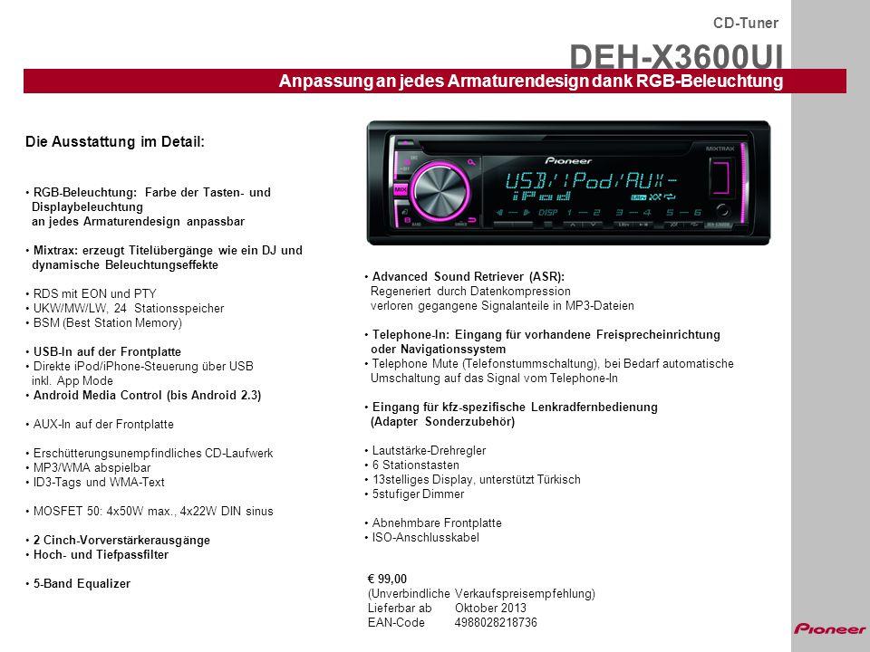 DEH-X3600UI CD-Tuner Anpassung an jedes Armaturendesign dank RGB-Beleuchtung Die Ausstattung im Detail: RGB-Beleuchtung: Farbe der Tasten- und Display
