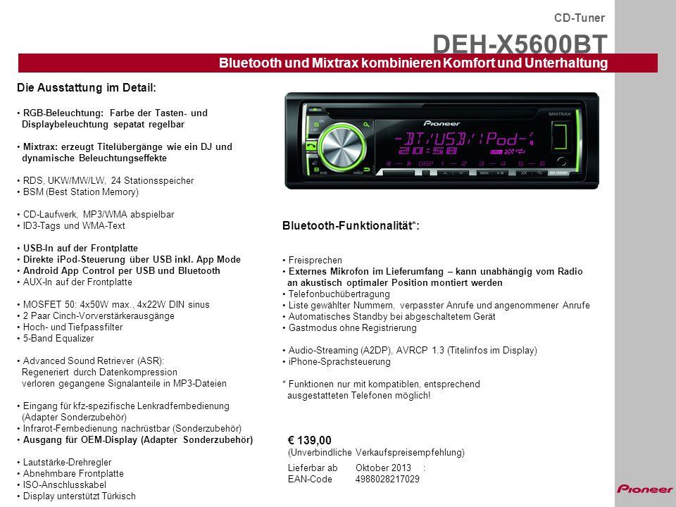 DEH-X5600BT CD-Tuner Bluetooth und Mixtrax kombinieren Komfort und Unterhaltung Lieferbar abOktober 2013: EAN-Code 4988028217029 Die Ausstattung im De