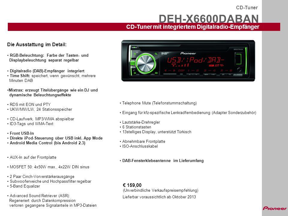 DEH-X6600DABAN CD-Tuner CD-Tuner mit integriertem Digitalradio-Empfänger Lieferbar voraussichtlich ab Oktober 2013 Die Ausstattung im Detail: RGB-Bele