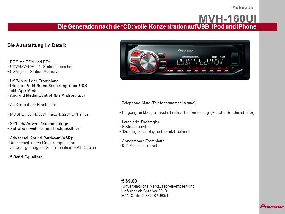 MVH-160UI Autoradio Die Generation nach der CD: volle Konzentration auf USB, iPod und iPhone Die Ausstattung im Detail: RDS mit EON und PTY UKW/MW/LW,