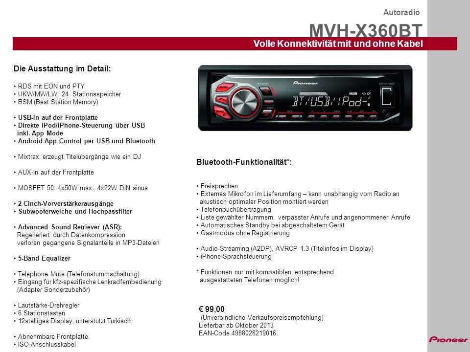 MVH-X360BT Autoradio Volle Konnektivität mit und ohne Kabel Die Ausstattung im Detail: RDS mit EON und PTY UKW/MW/LW, 24 Stationsspeicher BSM (Best St