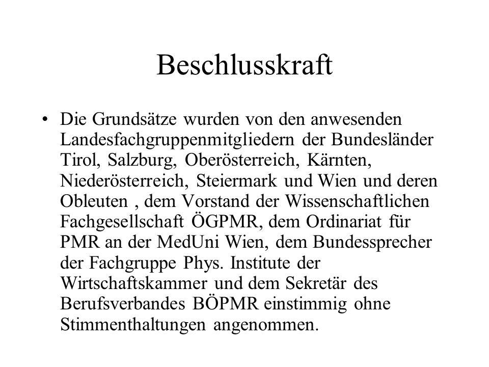 Beschlusskraft Die Grundsätze wurden von den anwesenden Landesfachgruppenmitgliedern der Bundesländer Tirol, Salzburg, Oberösterreich, Kärnten, Nieder