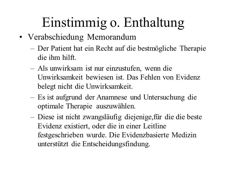 Einstimmig o. Enthaltung Verabschiedung Memorandum –Der Patient hat ein Recht auf die bestmögliche Therapie die ihm hilft. –Als unwirksam ist nur einz