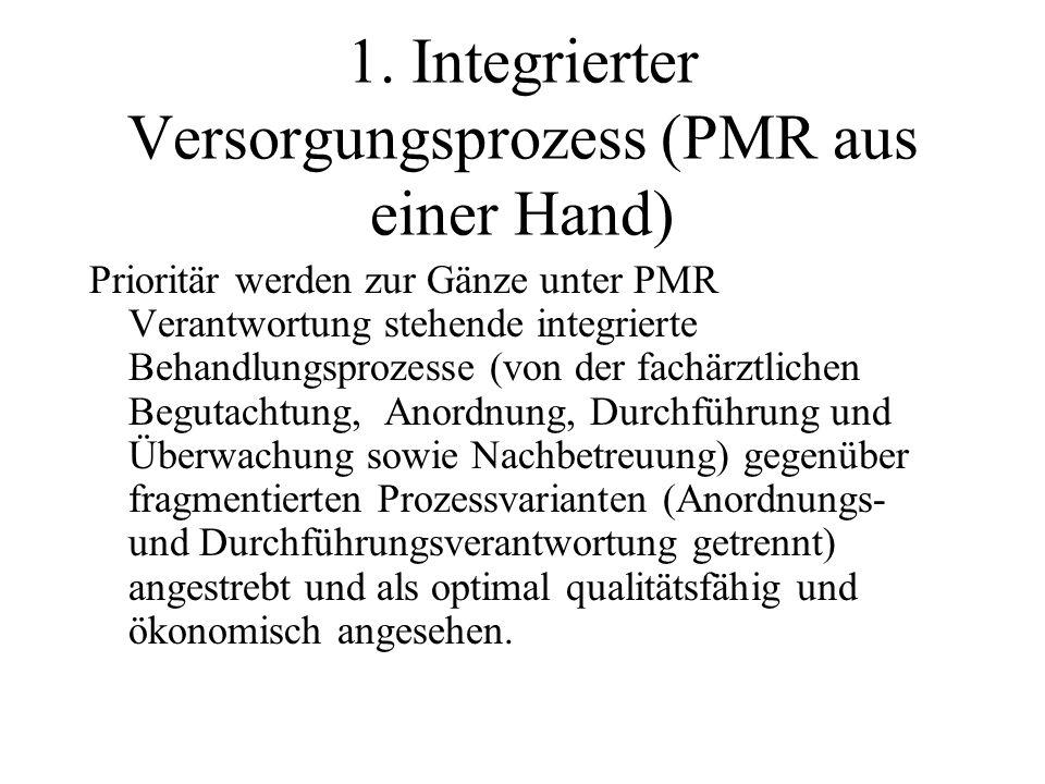 1. Integrierter Versorgungsprozess (PMR aus einer Hand) Prioritär werden zur Gänze unter PMR Verantwortung stehende integrierte Behandlungsprozesse (v