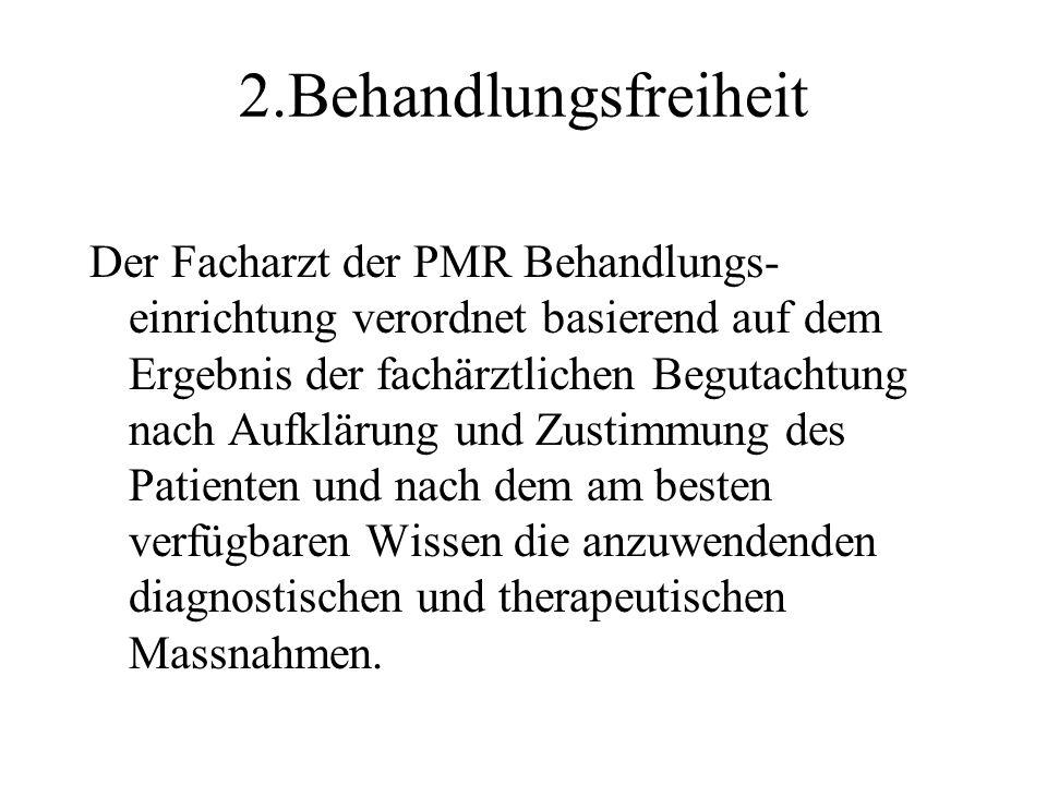 2.Behandlungsfreiheit Der Facharzt der PMR Behandlungs- einrichtung verordnet basierend auf dem Ergebnis der fachärztlichen Begutachtung nach Aufkläru
