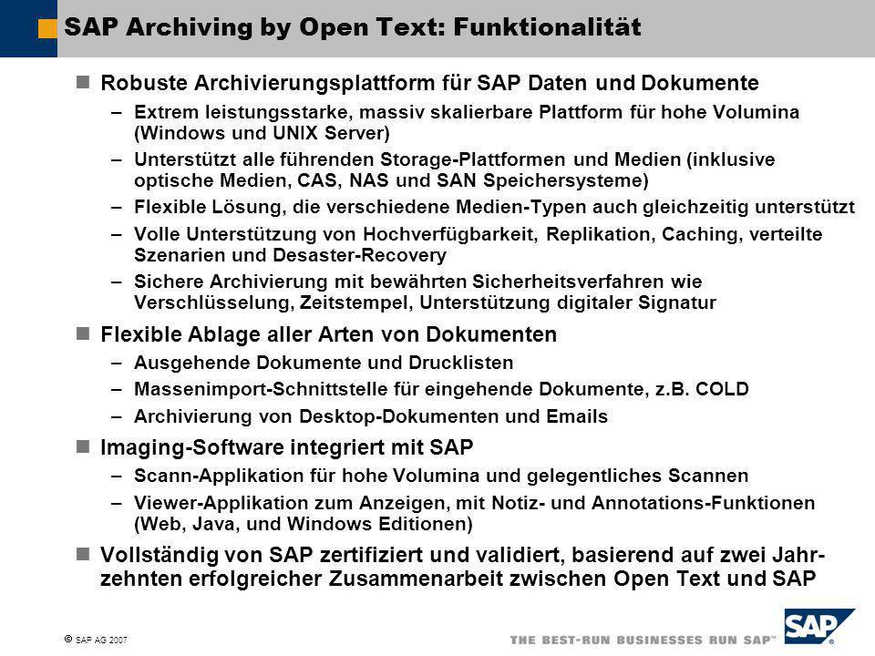  SAP AG 2007 SAP Archiving by Open Text: Funktionalität Robuste Archivierungsplattform für SAP Daten und Dokumente –Extrem leistungsstarke, massiv sk