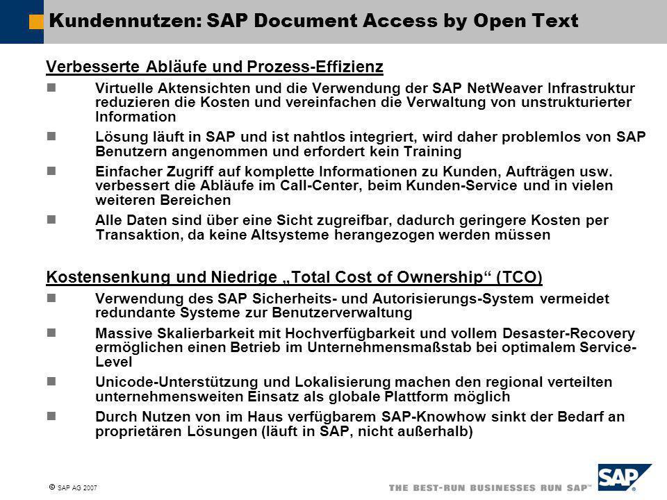  SAP AG 2007 Kundennutzen: SAP Document Access by Open Text Verbesserte Abläufe und Prozess-Effizienz Virtuelle Aktensichten und die Verwendung der S