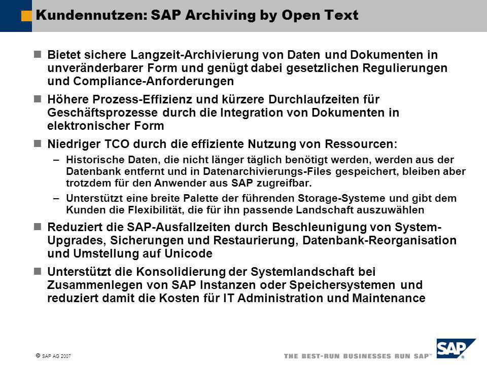  SAP AG 2007 Kundennutzen: SAP Archiving by Open Text Bietet sichere Langzeit-Archivierung von Daten und Dokumenten in unveränderbarer Form und genüg
