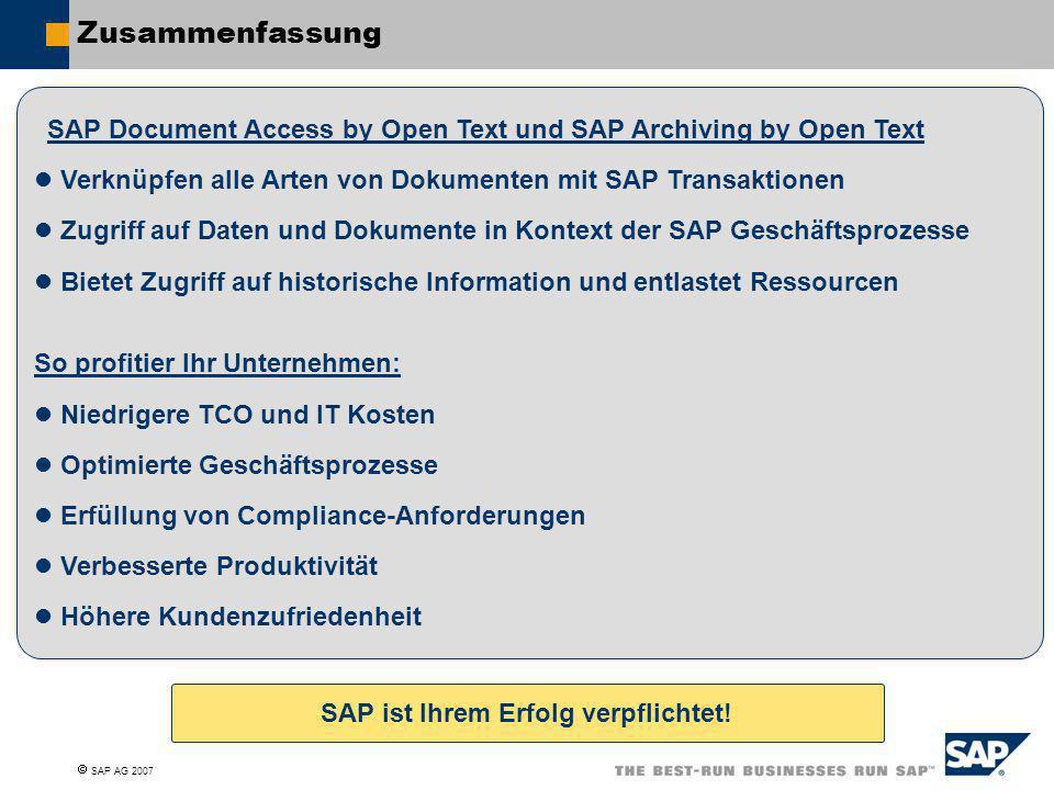 SAP AG 2007 Zusammenfassung SAP Document Access by Open Text und SAP Archiving by Open Text Verknüpfen alle Arten von Dokumenten mit SAP Transaktion