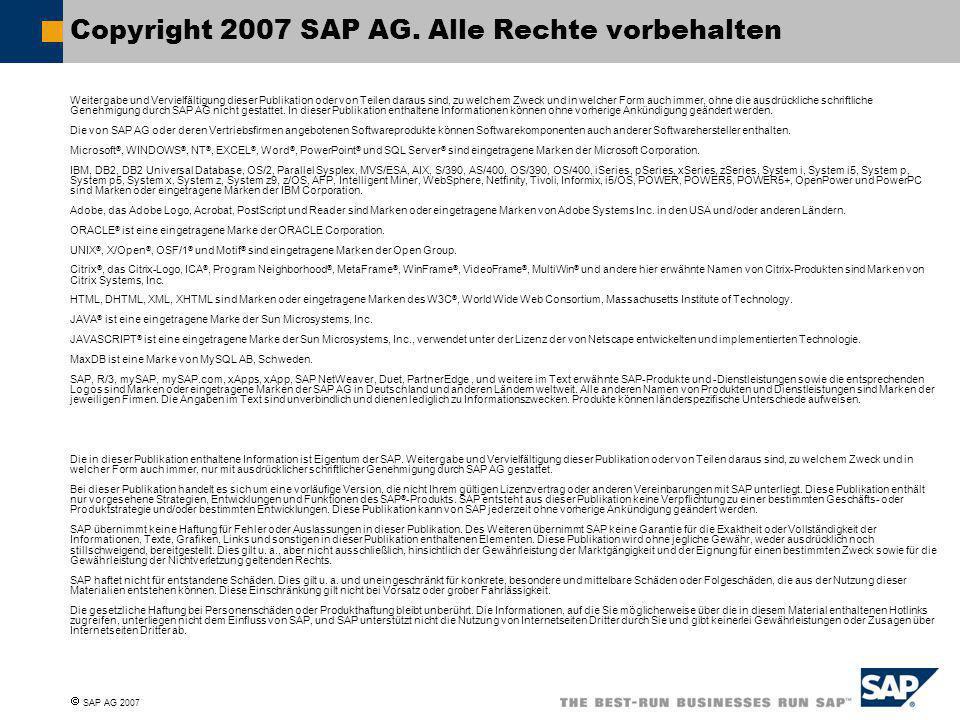  SAP AG 2007 Copyright 2007 SAP AG. Alle Rechte vorbehalten Weitergabe und Vervielfältigung dieser Publikation oder von Teilen daraus sind, zu welche