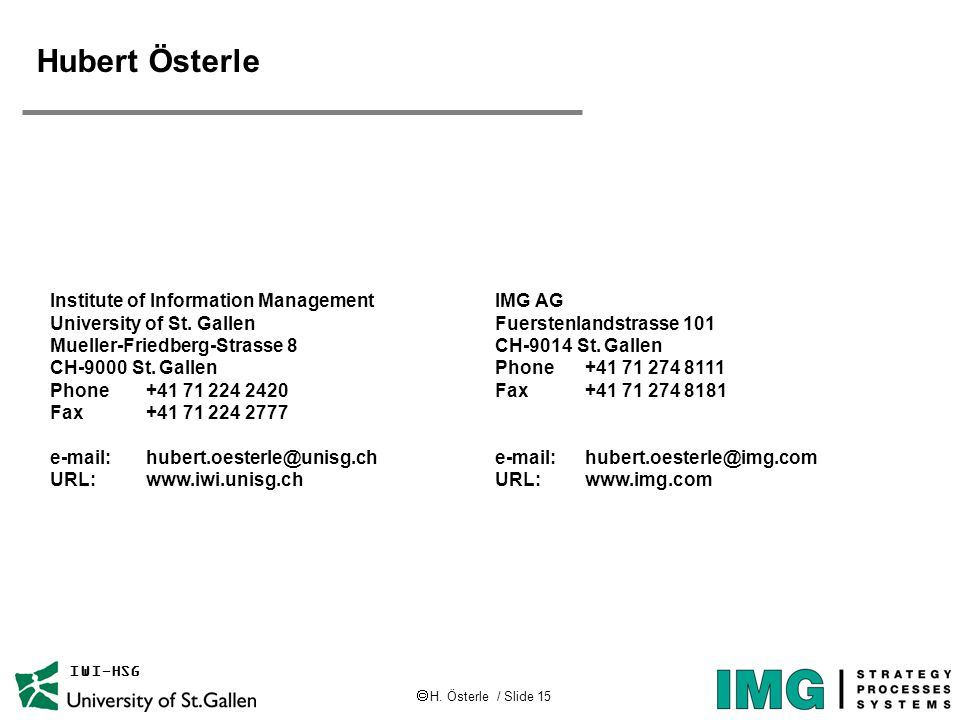  H. Österle / Slide 15 IWI-HSG Hubert Österle IMG AG Fuerstenlandstrasse 101 CH-9014 St.