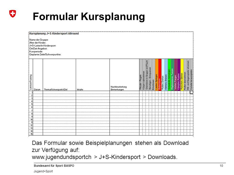 10 Bundesamt für Sport BASPO Jugend+Sport Formular Kursplanung Das Formular sowie Beispielplanungen stehen als Download zur Verfügung auf: www.jugendu