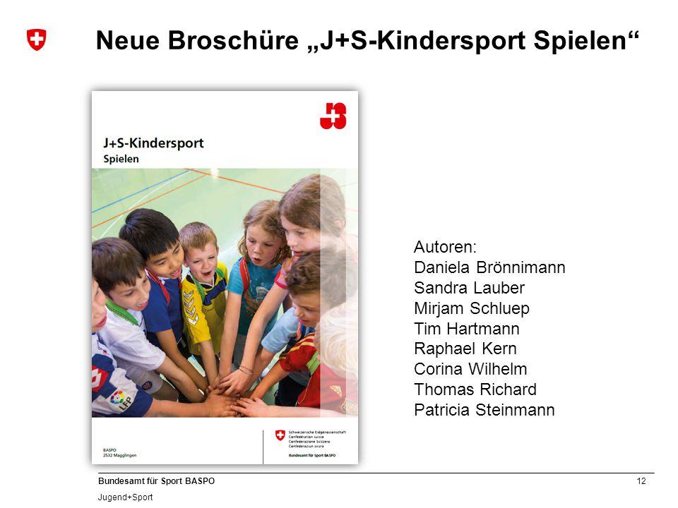 """12 Bundesamt für Sport BASPO Jugend+Sport Neue Broschüre """"J+S-Kindersport Spielen"""" Autoren: Daniela Brönnimann Sandra Lauber Mirjam Schluep Tim Hartma"""