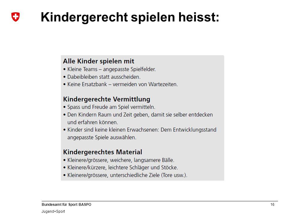 16 Bundesamt für Sport BASPO Jugend+Sport Kindergerecht spielen heisst: